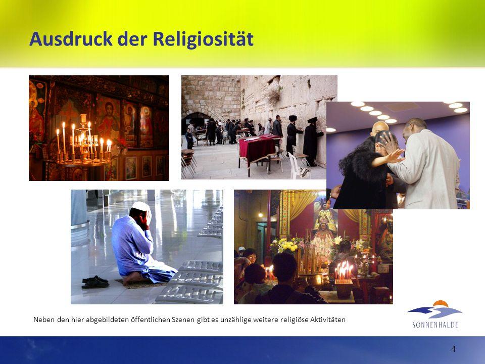 Ausdruck der Religiosität 4 Neben den hier abgebildeten öffentlichen Szenen gibt es unzählige weitere religiöse Aktivitäten