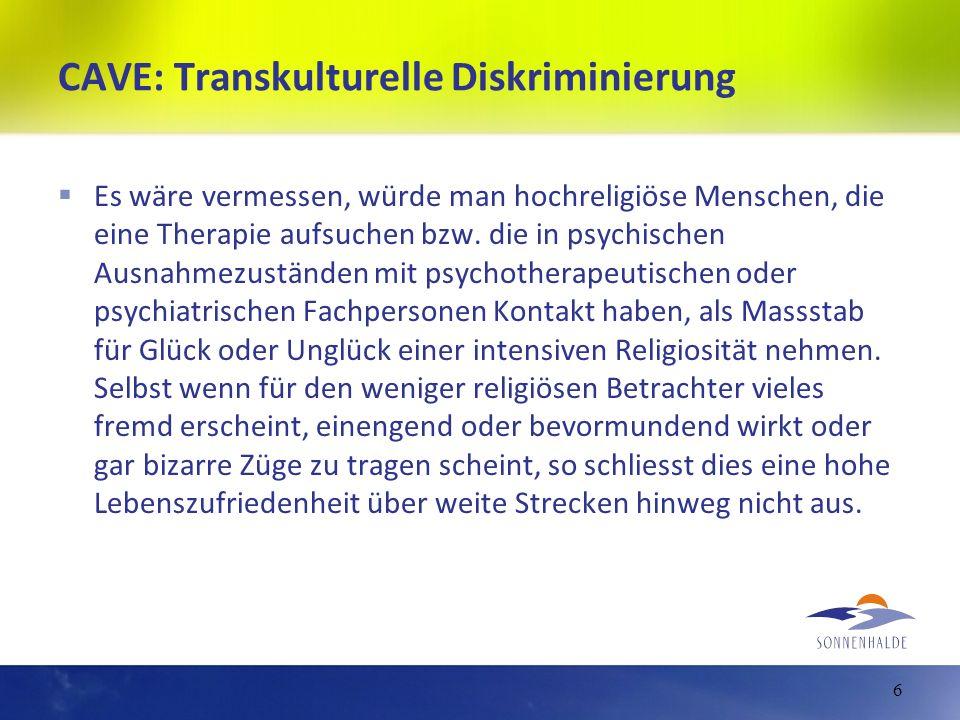 CAVE: Transkulturelle Diskriminierung Es wäre vermessen, würde man hochreligiöse Menschen, die eine Therapie aufsuchen bzw. die in psychischen Ausnahm