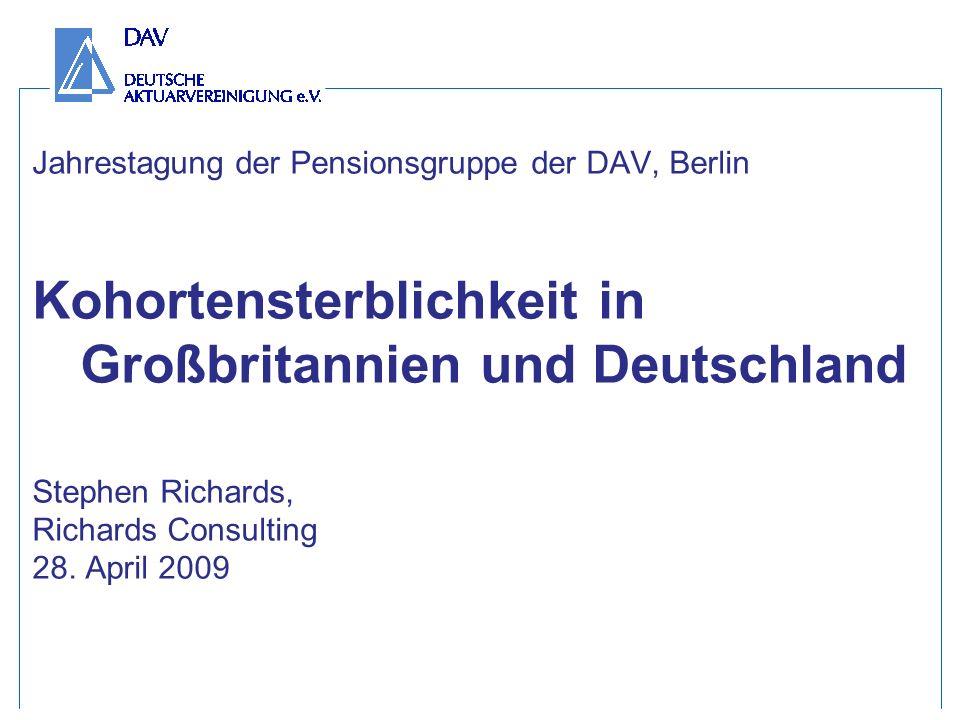 Jahrestagung der Pensionsgruppe der DAV, Berlin Kohortensterblichkeit in Großbritannien und Deutschland Stephen Richards, Richards Consulting 28.