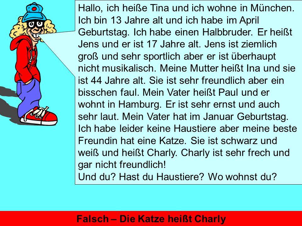 Hallo, ich heiße Tina und ich wohne in München.