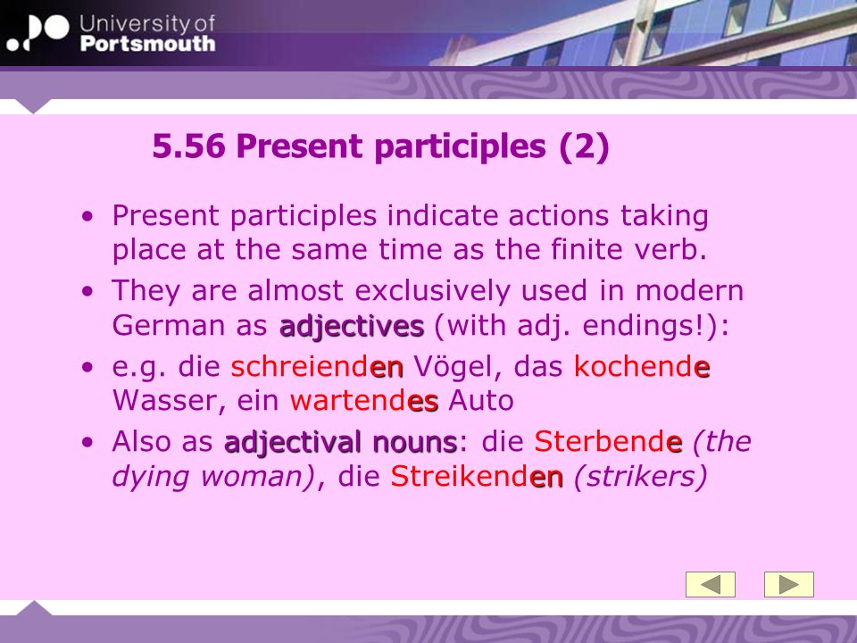 5.56 Present participles (2) Present participles indicate actions taking place at the same time as the finite verb.