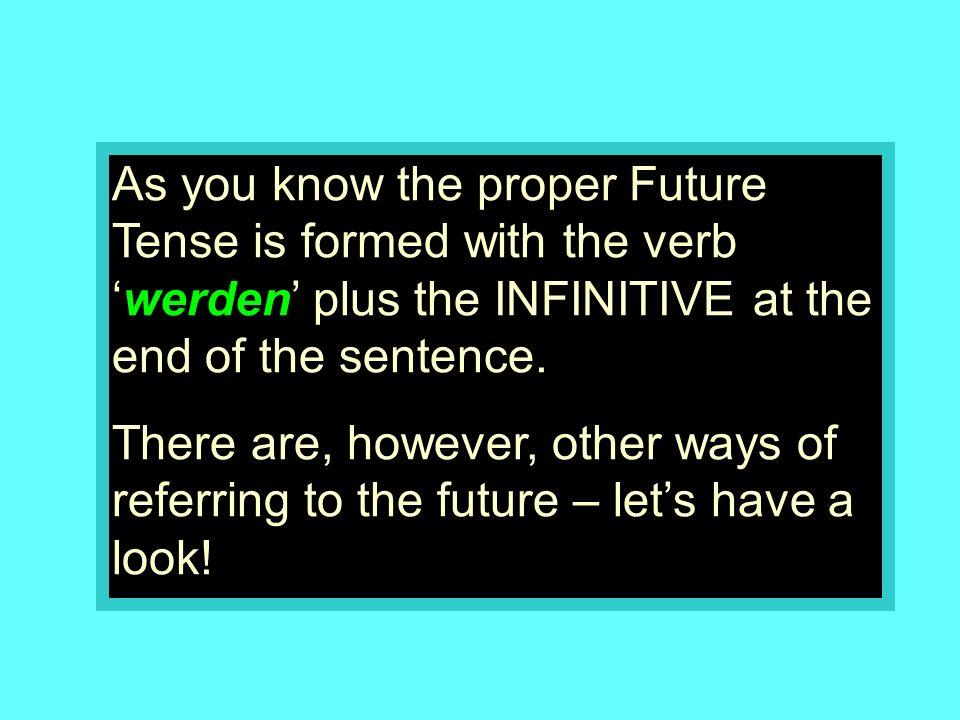 ich werde du wirst Sie werden er/sie/es/man wird wir werden ihr werdet Sie werden sie werden I will you will You will he/she/it/one will we will you will You will they will The verb werden....+ INF used to form the future tense