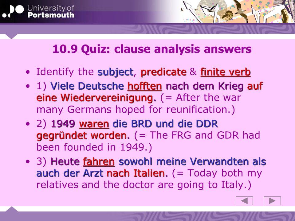 10.9 Quiz: clause analysis answers subjectpredicatefinite verbIdentify the subject, predicate & finite verb Viele Deutsche hofften nach dem Krieg auf