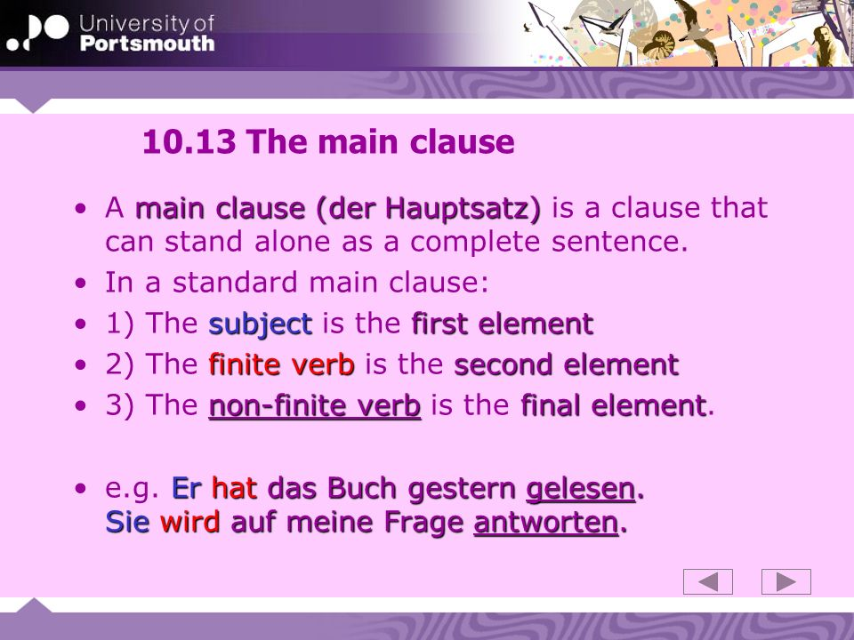 10.13 The main clause main clause (der Hauptsatz)A main clause (der Hauptsatz) is a clause that can stand alone as a complete sentence. In a standard