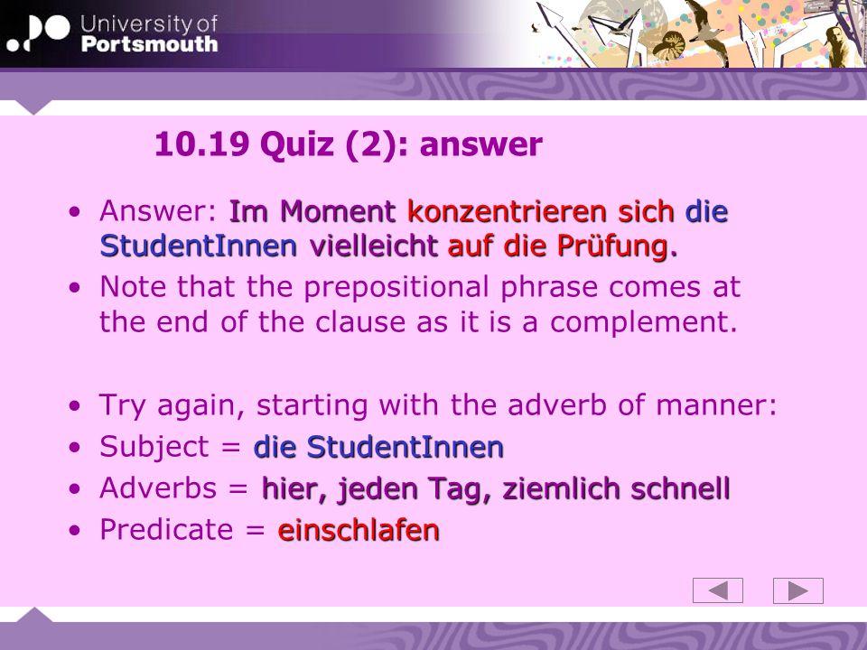 10.19 Quiz (2): answer Im Moment konzentrieren sich die StudentInnen vielleicht auf die Prüfung.Answer: Im Moment konzentrieren sich die StudentInnen