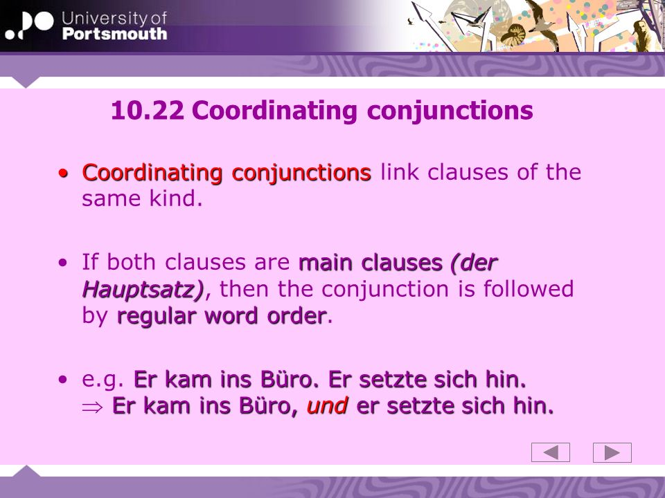 10.22 Coordinating conjunctions Coordinating conjunctionsCoordinating conjunctions link clauses of the same kind. main clauses (der Hauptsatz) regular