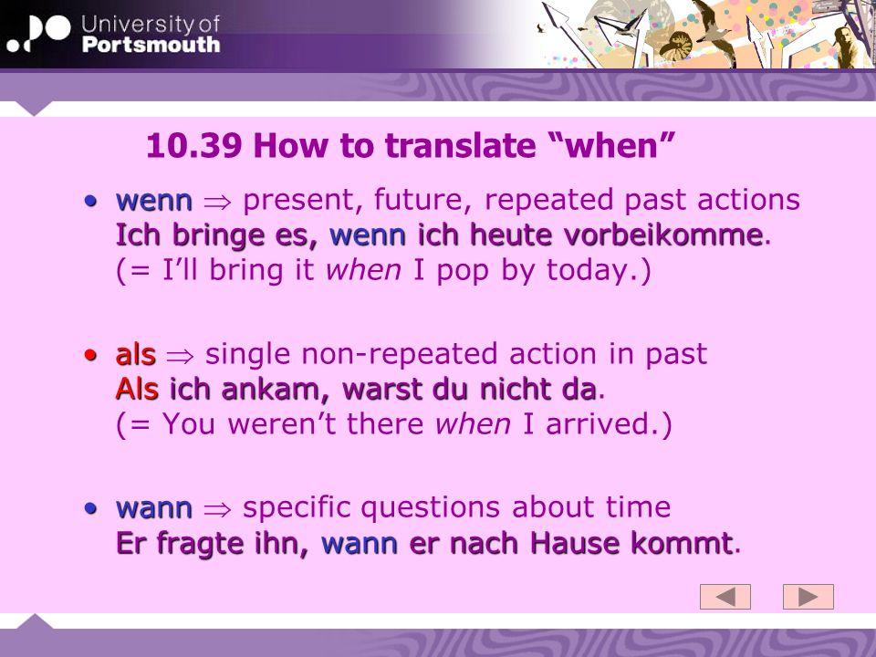 10.39 How to translate when wenn Ich bringe es, wenn ich heute vorbeikommewenn present, future, repeated past actions Ich bringe es, wenn ich heute vo