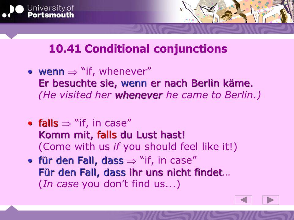10.41 Conditional conjunctions wenn Er besuchte sie, wenn er nach Berlin käme. wheneverwenn if, whenever Er besuchte sie, wenn er nach Berlin käme. (H