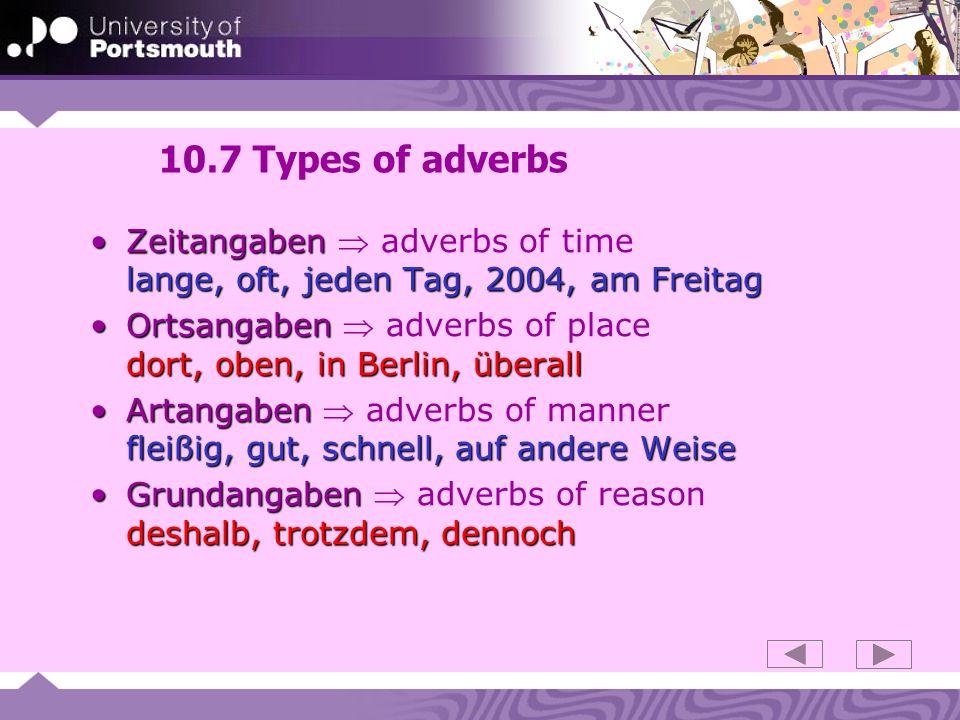 10.7 Types of adverbs Zeitangaben lange, oft, jeden Tag, 2004, am FreitagZeitangaben adverbs of time lange, oft, jeden Tag, 2004, am Freitag Ortsangab