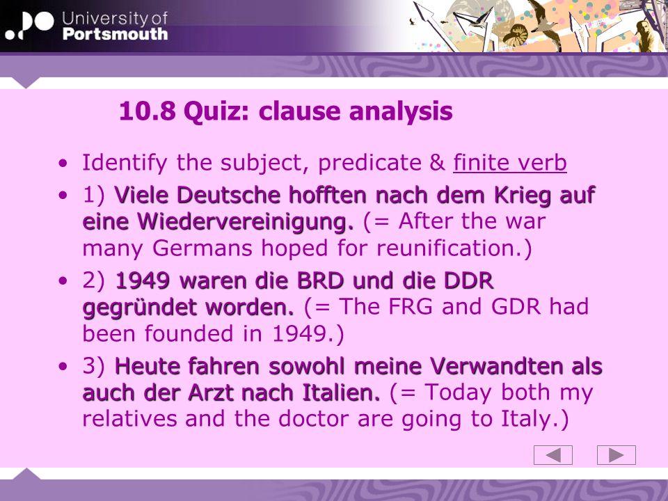 10.8 Quiz: clause analysis Identify the subject, predicate & finite verb Viele Deutsche hofften nach dem Krieg auf eine Wiedervereinigung.1) Viele Deu