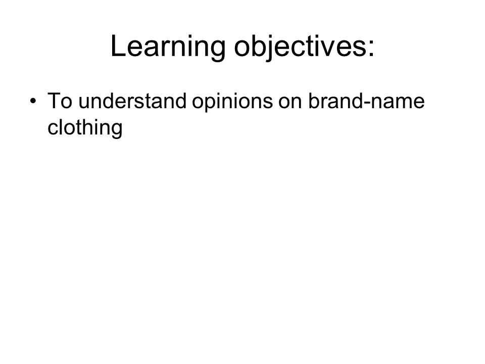 Learning objectives: To understand opinions on brand-name clothing