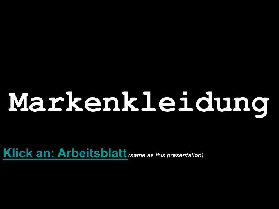Markenkleidung Klick an: Arbeitsblatt Klick an: Arbeitsblatt (same as this presentation)