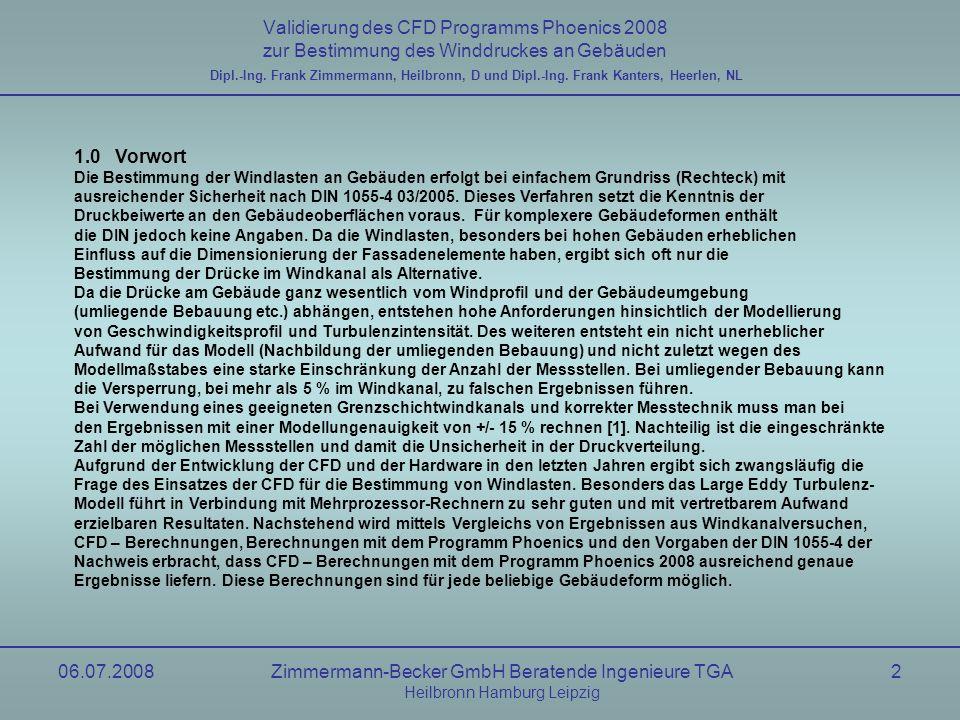 06.07.2008Zimmermann-Becker GmbH Beratende Ingenieure TGA Heilbronn Hamburg Leipzig 13 Validierung des CFD Programms Phoenics 2008 zur Bestimmung des Winddruckes an Gebäuden Berechnung, uniform Flow nach NIST6371 Dipl.-Ing.