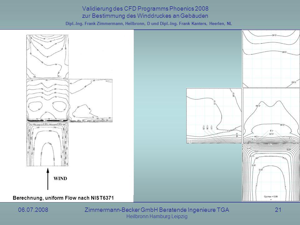 06.07.2008Zimmermann-Becker GmbH Beratende Ingenieure TGA Heilbronn Hamburg Leipzig 21 Validierung des CFD Programms Phoenics 2008 zur Bestimmung des