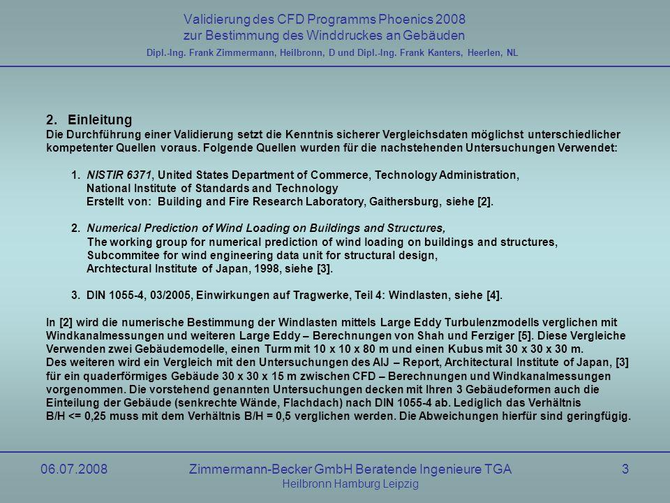 06.07.2008Zimmermann-Becker GmbH Beratende Ingenieure TGA Heilbronn Hamburg Leipzig 14 Validierung des CFD Programms Phoenics 2008 zur Bestimmung des Winddruckes an Gebäuden Berechnung, shear Flow nach NIST6371 Dipl.-Ing.