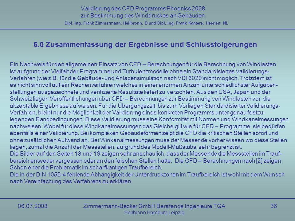 06.07.2008Zimmermann-Becker GmbH Beratende Ingenieure TGA Heilbronn Hamburg Leipzig 36 Validierung des CFD Programms Phoenics 2008 zur Bestimmung des