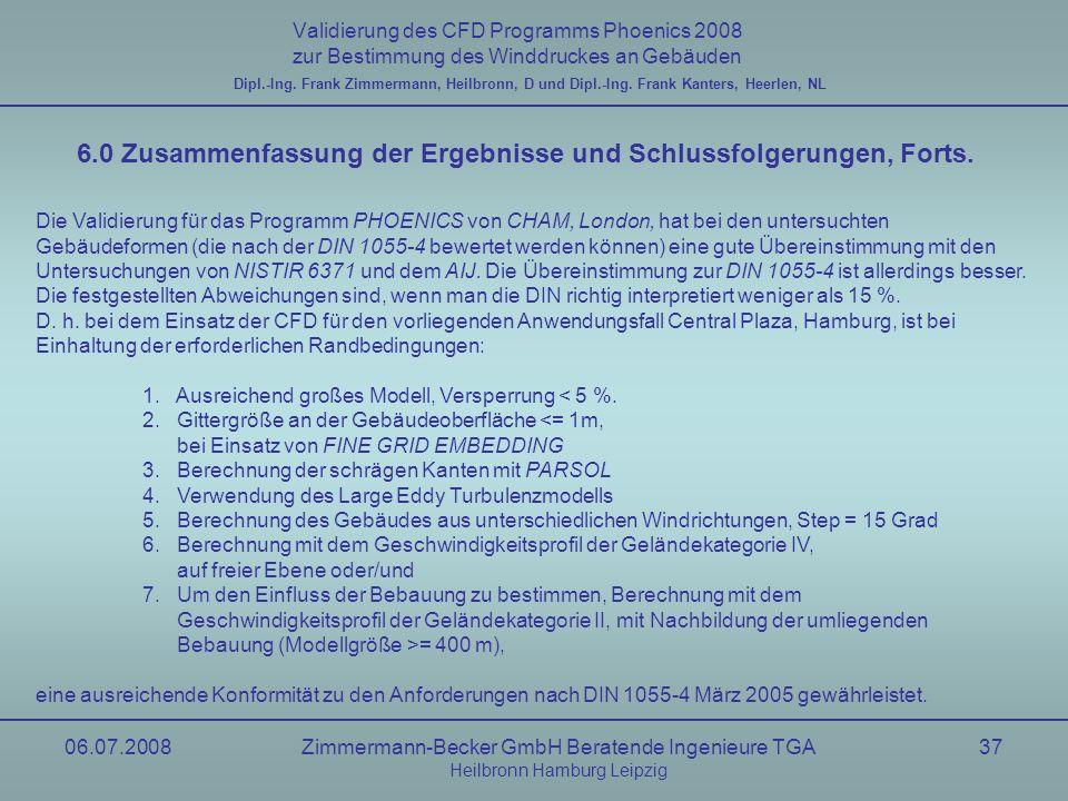 06.07.2008Zimmermann-Becker GmbH Beratende Ingenieure TGA Heilbronn Hamburg Leipzig 37 Validierung des CFD Programms Phoenics 2008 zur Bestimmung des