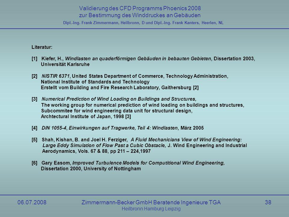06.07.2008Zimmermann-Becker GmbH Beratende Ingenieure TGA Heilbronn Hamburg Leipzig 38 Validierung des CFD Programms Phoenics 2008 zur Bestimmung des