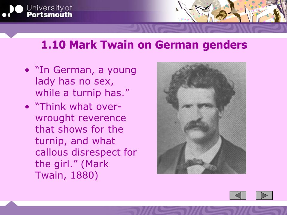 1.10 Mark Twain on German genders In German, a young lady has no sex, while a turnip has.