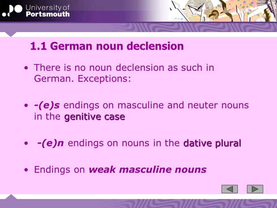 1.32 Tendencies: -en endings About 60% of -en nouns are masculine: der Schatten; der Regen; der Magen None of them are feminine.