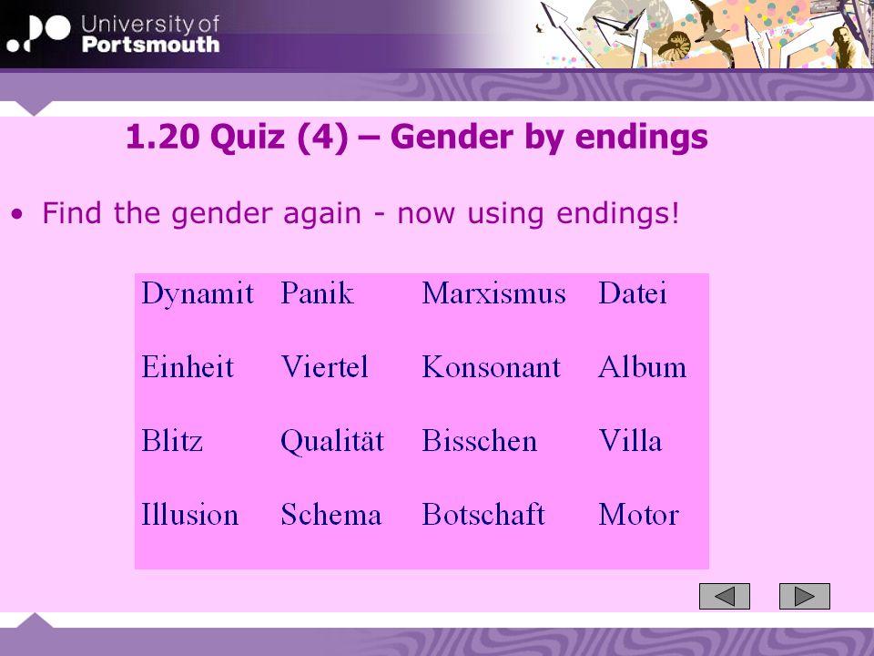 1.20 Quiz (4) – Gender by endings Find the gender again - now using endings!