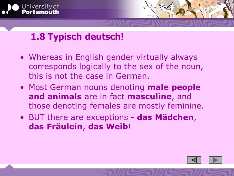 1.39 Gender of imported nouns (2) Other imported endings are feminine: -ade: die Marmelade, die Ballade -age: die Garage, die Etage, die Courage -elle: die Frikadelle, die Bagatelle -ette: die Etikette, die Toilette -itis: die Bronchitis, die Arthritis -ose: die Neurose, die Tuberkulose -üre: die Broschüre