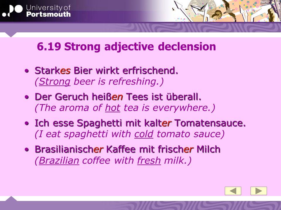 6.19 Strong adjective declension Starkes Bier wirkt erfrischend.Starkes Bier wirkt erfrischend. (Strong beer is refreshing.) Der Geruch heißen Tees is