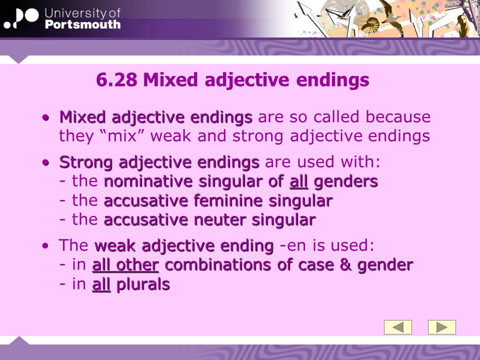 6.28 Mixed adjective endings Mixed adjective endingsMixed adjective endings are so called because they mix weak and strong adjective endings Strong ad