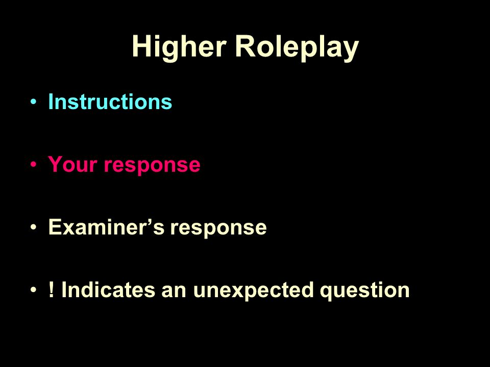 Higher Roleplay Instructions Your response Examiners response ! Indicates an unexpected question