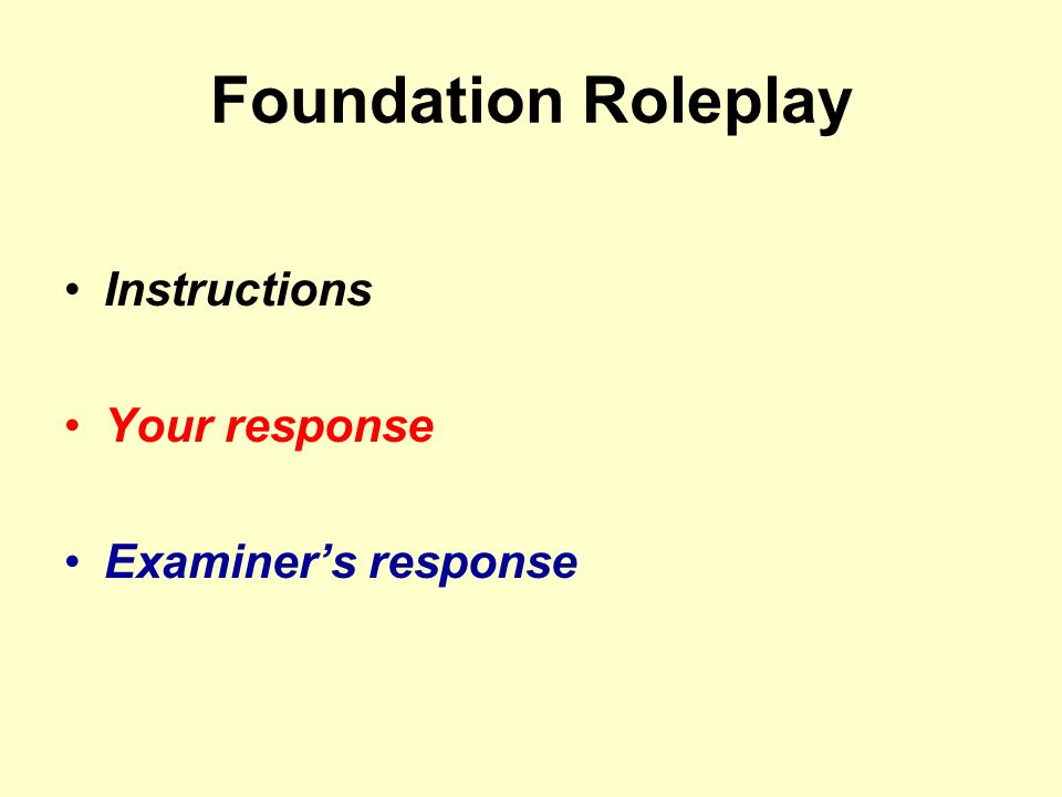 Foundation Roleplay Instructions Your response Examiners response