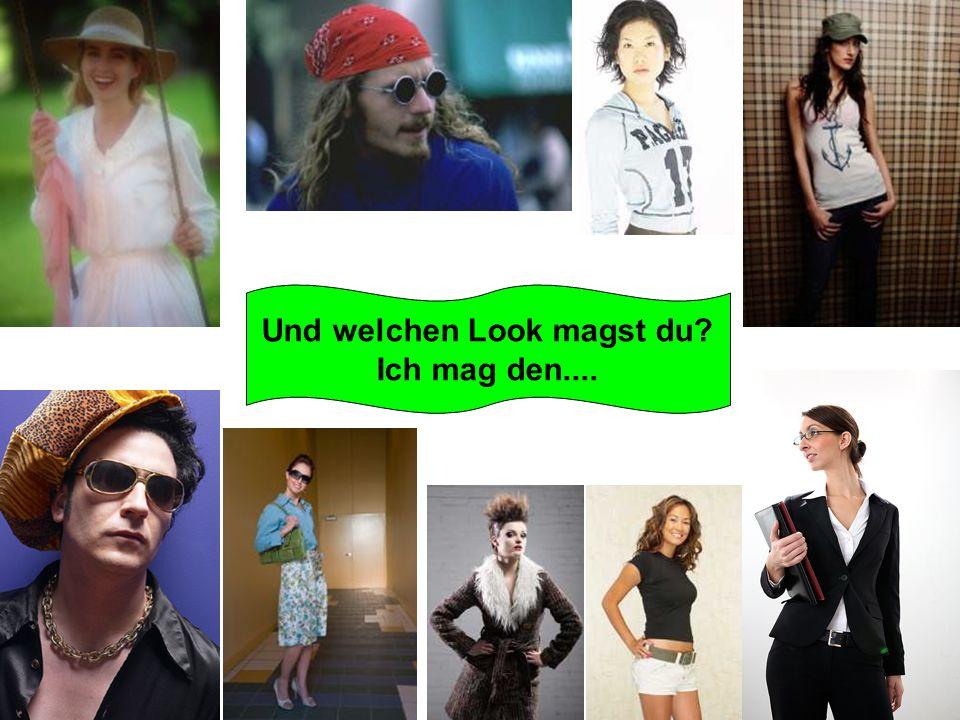 Und welchen Look magst du Ich mag den....