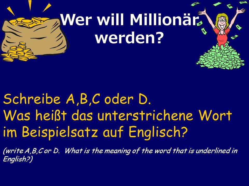 Schreibe A,B,C oder D.Was heißt das unterstrichene Wort im Beispielsatz auf Englisch.