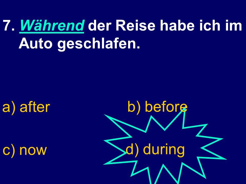 6. Ich kann ohne meinen Freund nicht leben. a) with d) alonec) together b) without