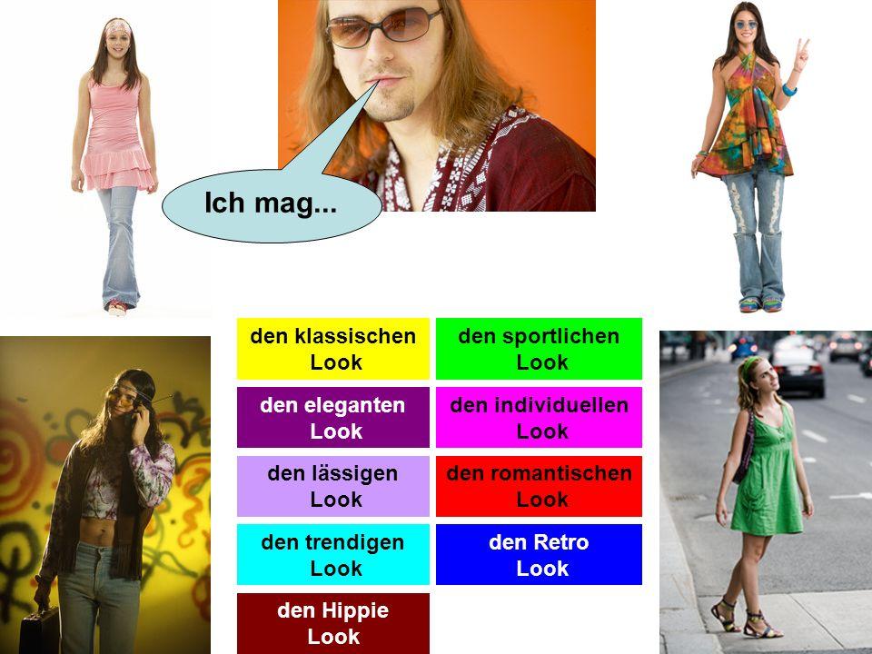 den klassischen Look den sportlichen Look den eleganten Look den individuellen Look den lässigen Look den romantischen Look den trendigen Look den Retro Look den Hippie Look Ich mag...