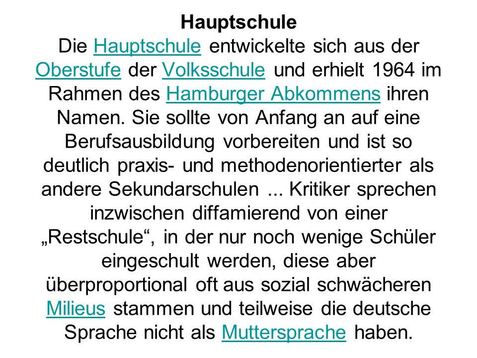 Hauptschule Die Hauptschule entwickelte sich aus der Oberstufe der Volksschule und erhielt 1964 im Rahmen des Hamburger Abkommens ihren Namen. Sie sol