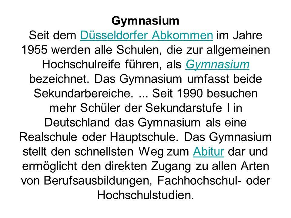 Gymnasium Seit dem Düsseldorfer Abkommen im Jahre 1955 werden alle Schulen, die zur allgemeinen Hochschulreife führen, als Gymnasium bezeichnet. Das G