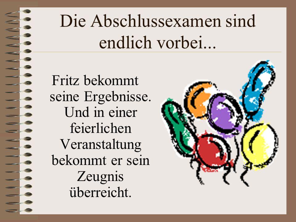 Fritz' Abitur Er muss eine mündliche und drei schriftliche Prüfungen ablegen. Das ist vielleicht stressig!