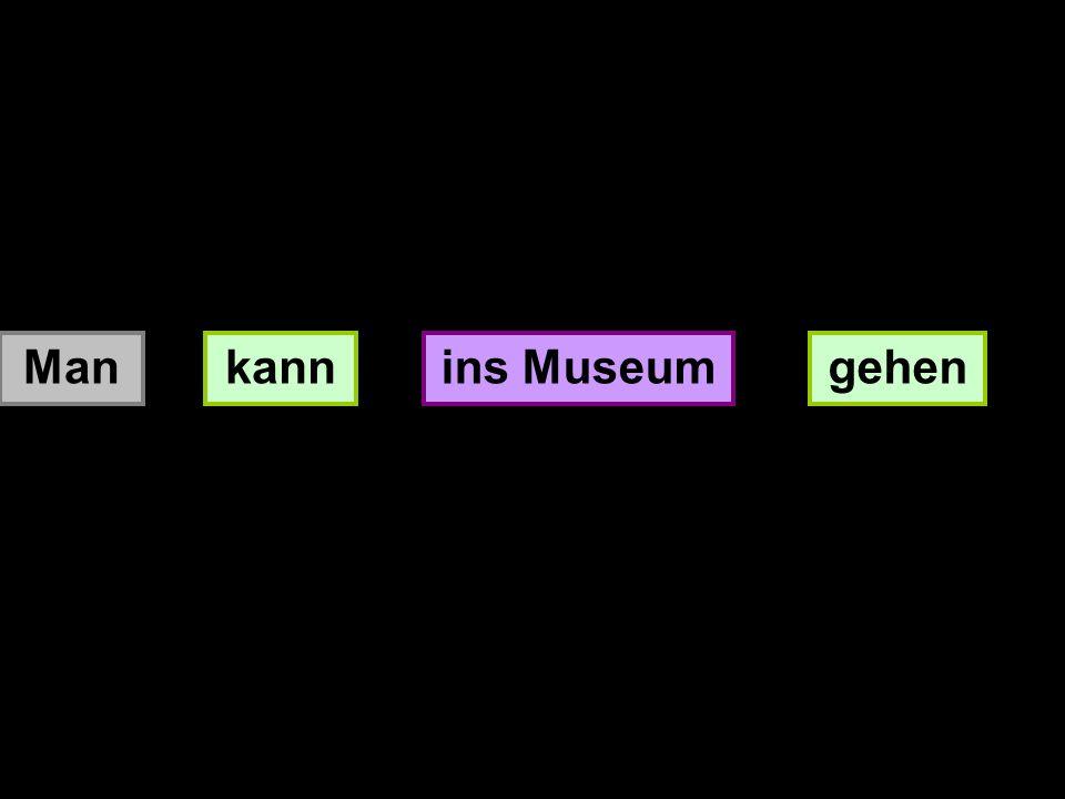 Man kann ins Museum gehen