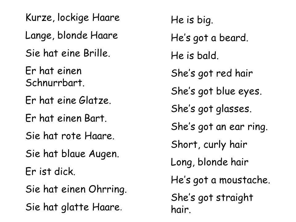Kurze, lockige Haare Lange, blonde Haare Sie hat eine Brille. Er hat einen Schnurrbart. Er hat eine Glatze. Er hat einen Bart. Sie hat rote Haare. Sie