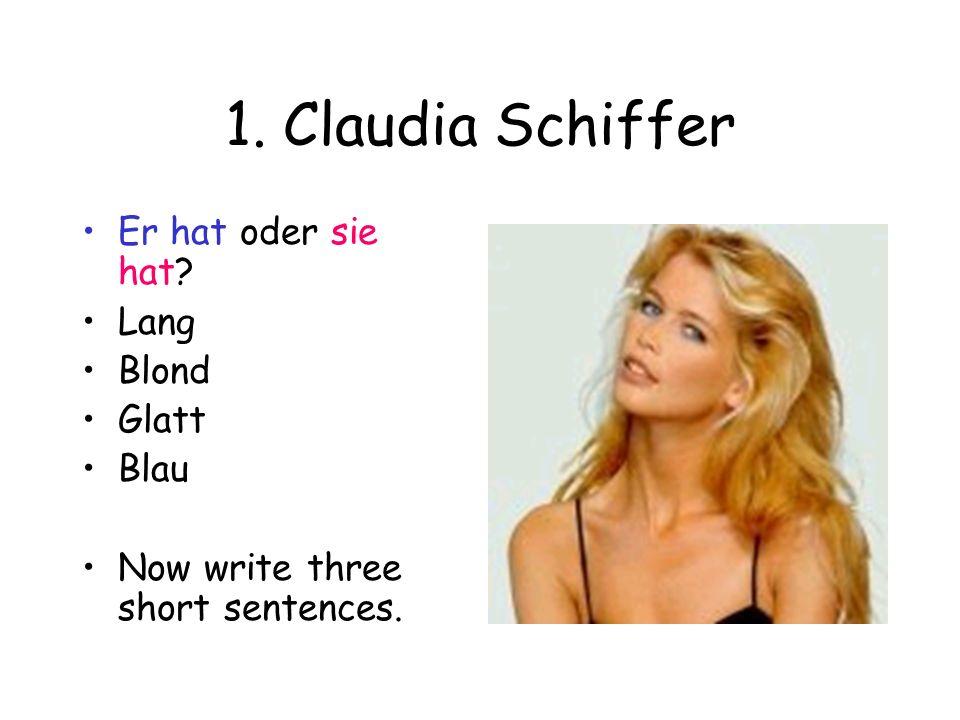 1. Claudia Schiffer Er hat oder sie hat? Lang Blond Glatt Blau Now write three short sentences.