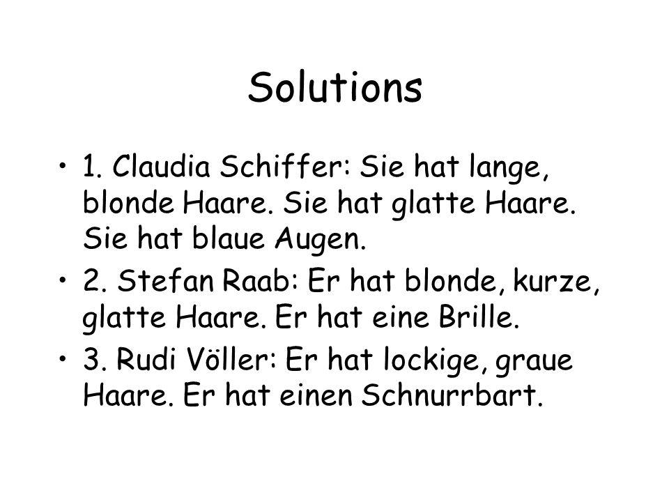 Solutions 1. Claudia Schiffer: Sie hat lange, blonde Haare. Sie hat glatte Haare. Sie hat blaue Augen. 2. Stefan Raab: Er hat blonde, kurze, glatte Ha