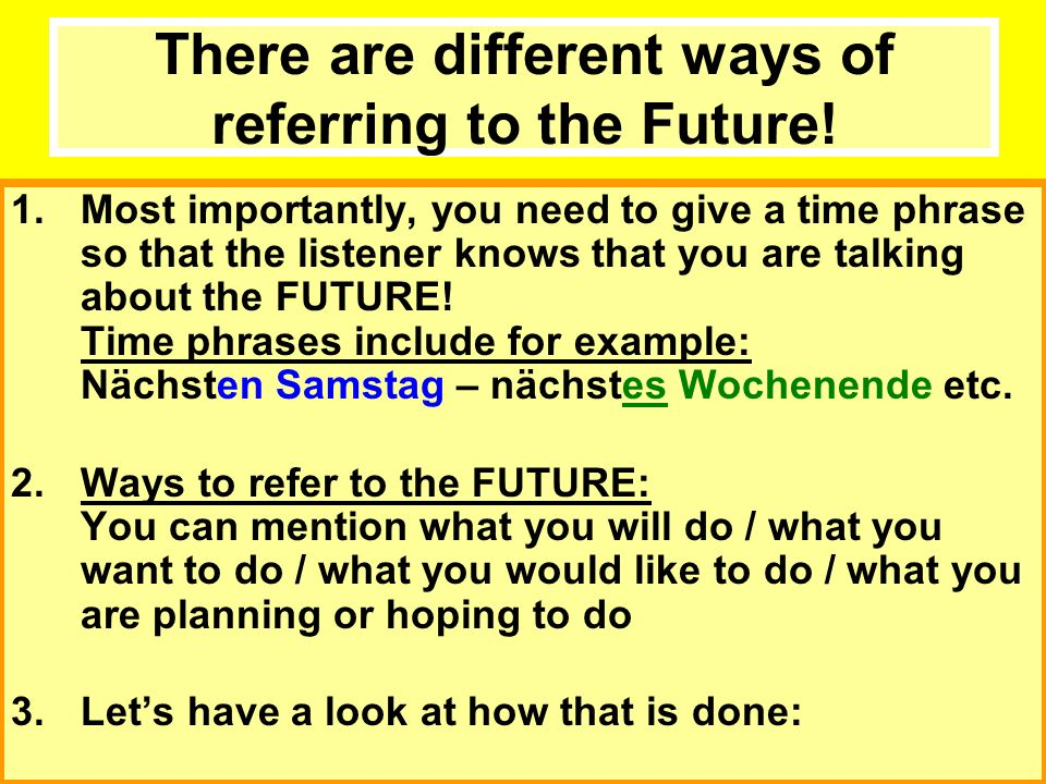 There are different ways of referring to the Future.