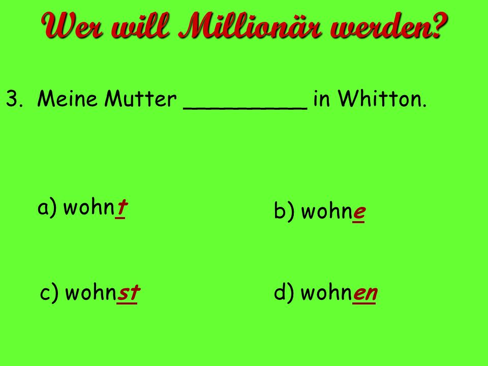3. Meine Mutter _________ in Whitton.