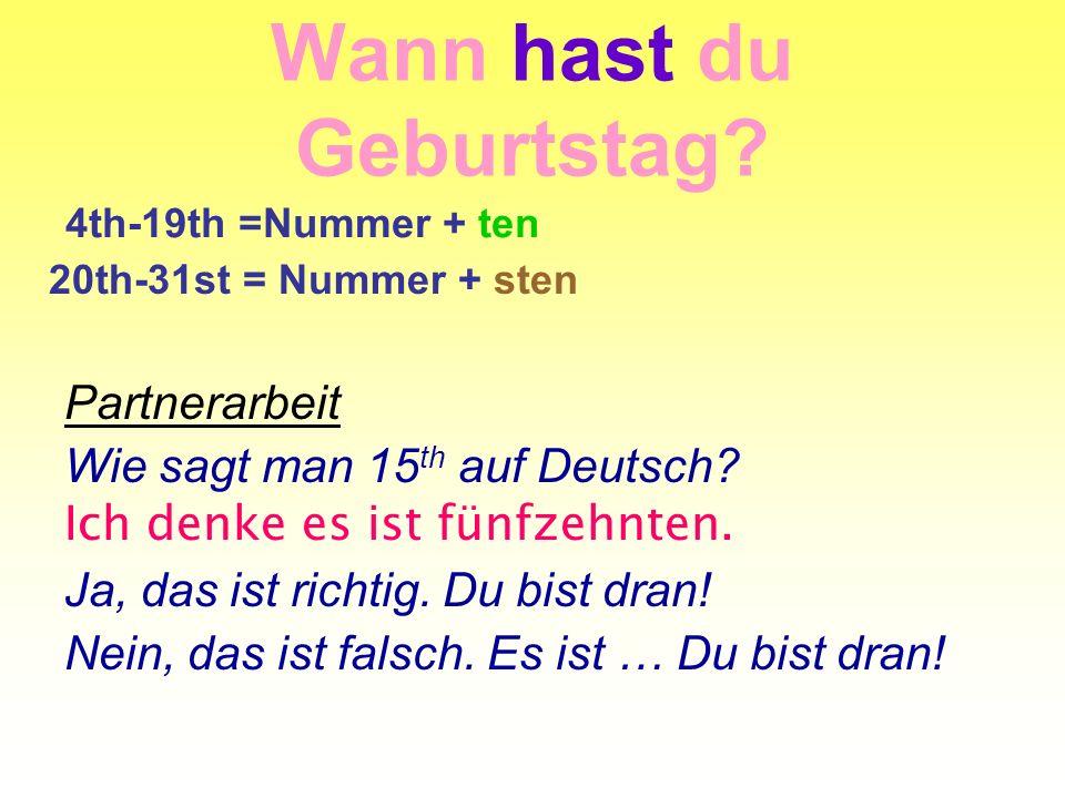 Wann hast du Geburtstag? Partnerarbeit Wie sagt man 15 th auf Deutsch? Ich denke es ist fünfzehnten. Ja, das ist richtig. Du bist dran! Nein, das ist