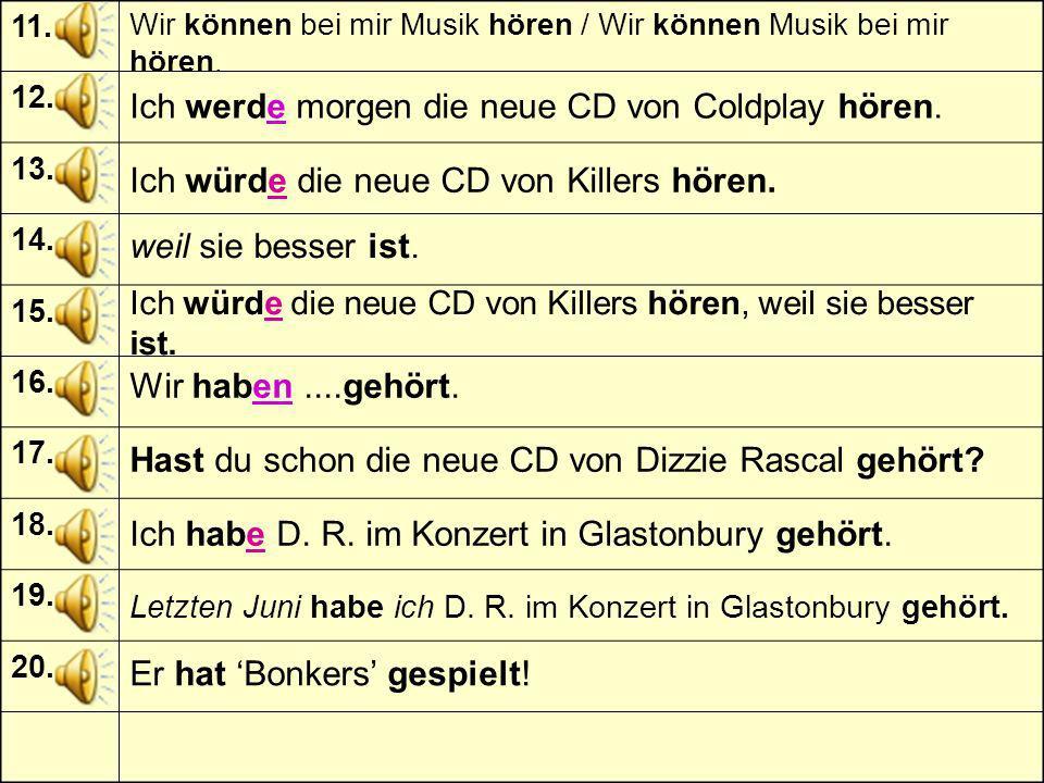 11.12. 13. 14. 15. 16. 17. 18. 19. 20. Ich würde die neue CD von Killers hören.