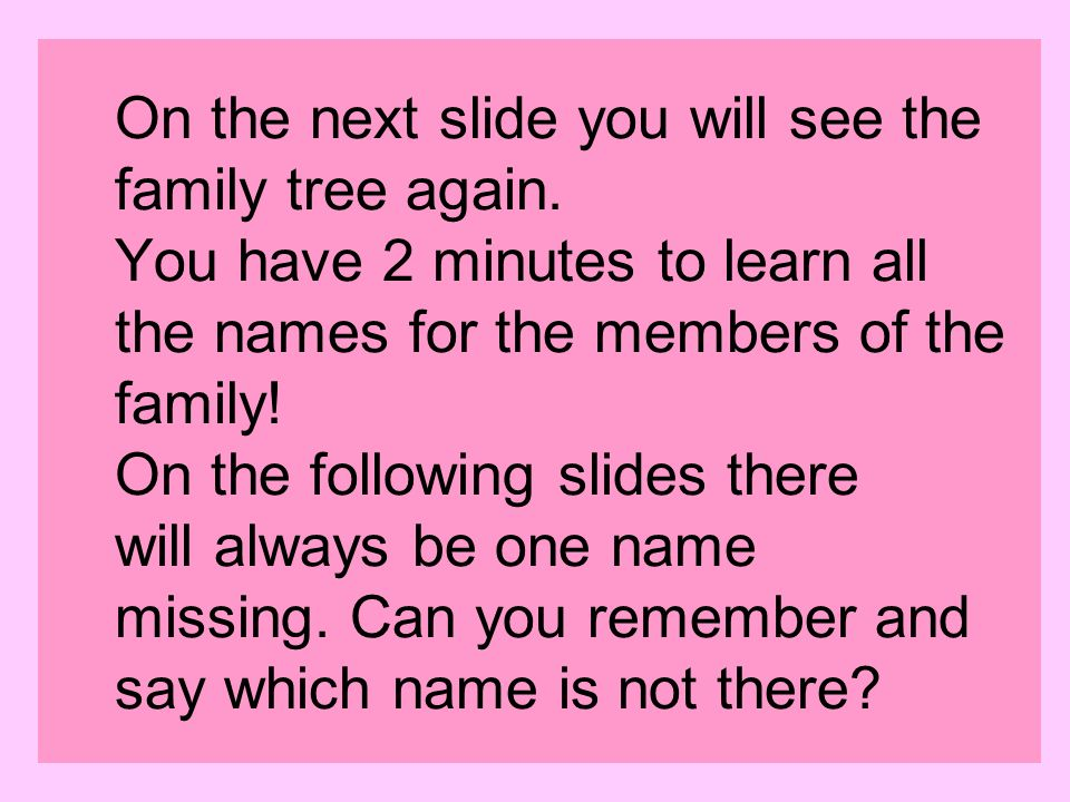 On the next slide you will see the family tree again.