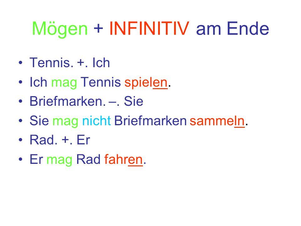 Mögen + INFINITIV am Ende Tennis. +. Ich Ich mag Tennis spielen. Briefmarken. –. Sie Sie mag nicht Briefmarken sammeln. Rad. +. Er Er mag Rad fahren.