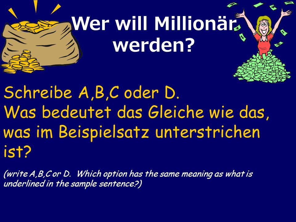 Schreibe A,B,C oder D.Was bedeutet das Gleiche wie das, was im Beispielsatz unterstrichen ist.