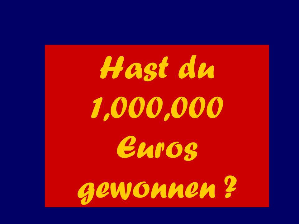 Hast du 1,000,000 Euros gewonnen ?