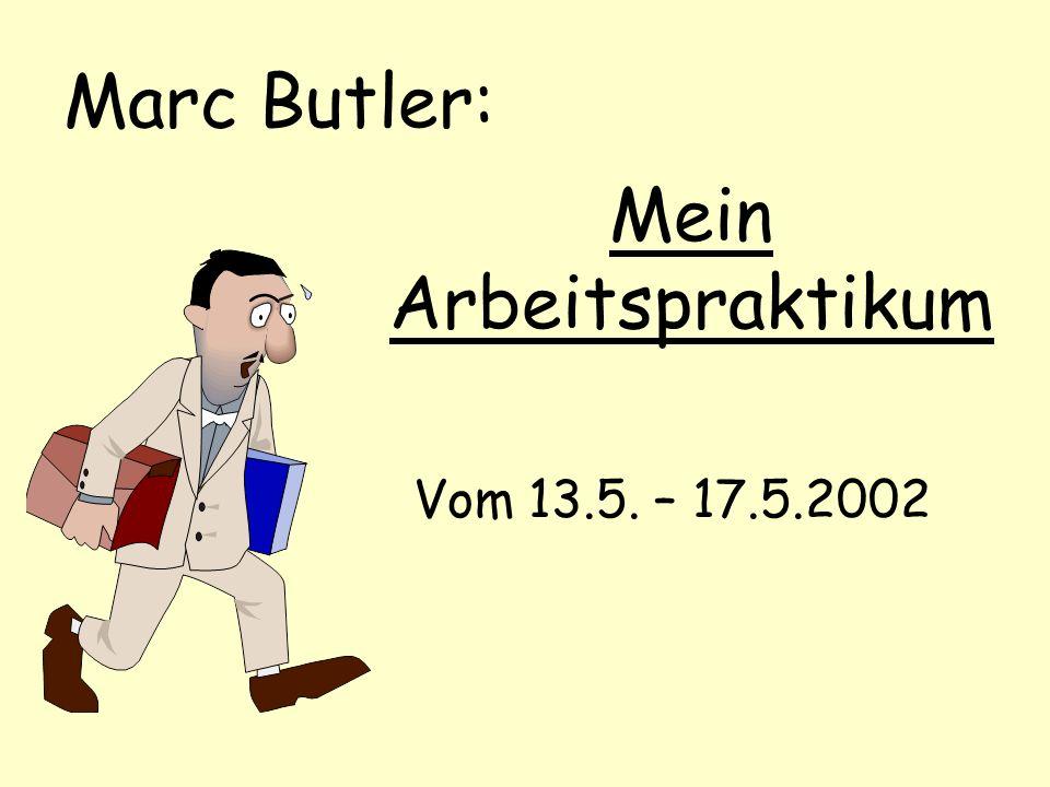 Mein Arbeitspraktikum Marc Butler: Vom 13.5. – 17.5.2002